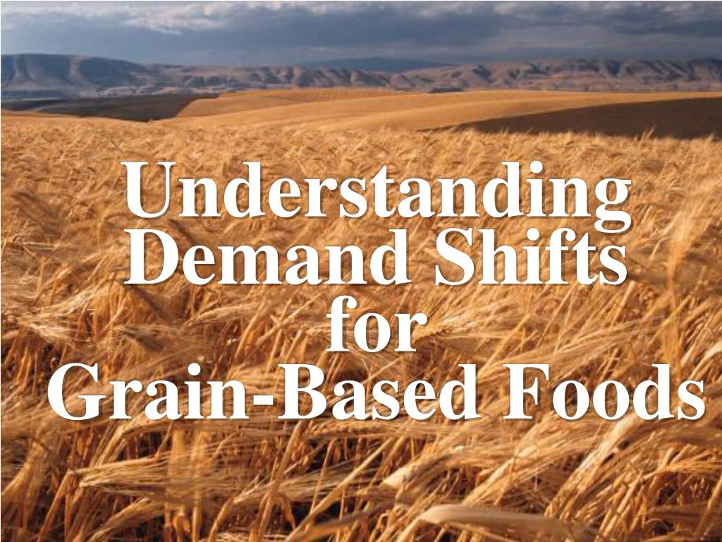 understanding demand shifts for grain based foods l.