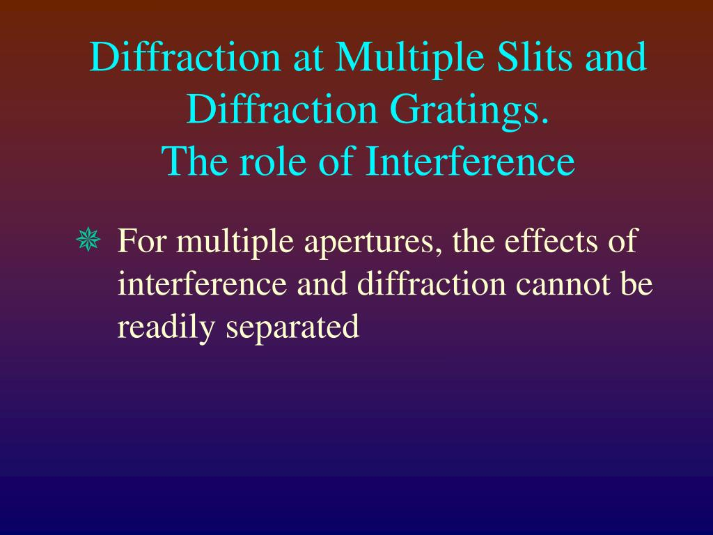 diffraction at multiple slits and diffraction gratings the role of interference l.