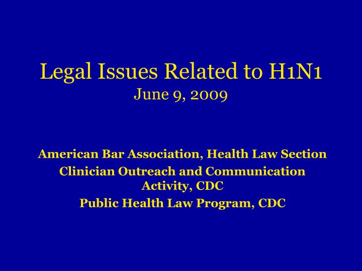 legal issues related to h1n1 june 9 2009 n.