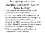 is it appropriate to use electrical stimulation es for tissue healing