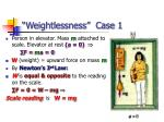 weightlessness case 1