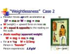 weightlessness case 2