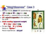 weightlessness case 3