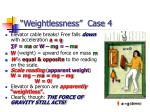 weightlessness case 4