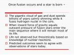 once fusion occurs and a star is born