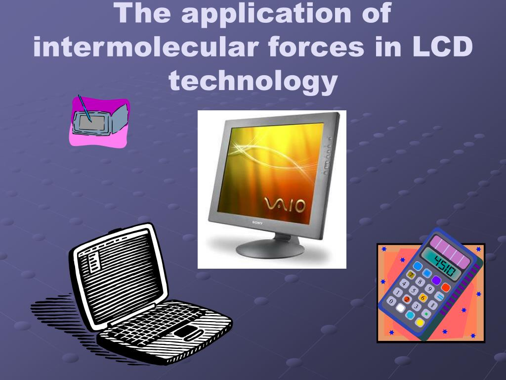 the application of intermolecular forces in lcd technology l.