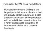 consider msw as a feedstock