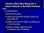 factors that may bring on a heart attack in at risk persons