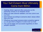 your self esteem must ultimately come from within