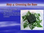 step 4 greening the base