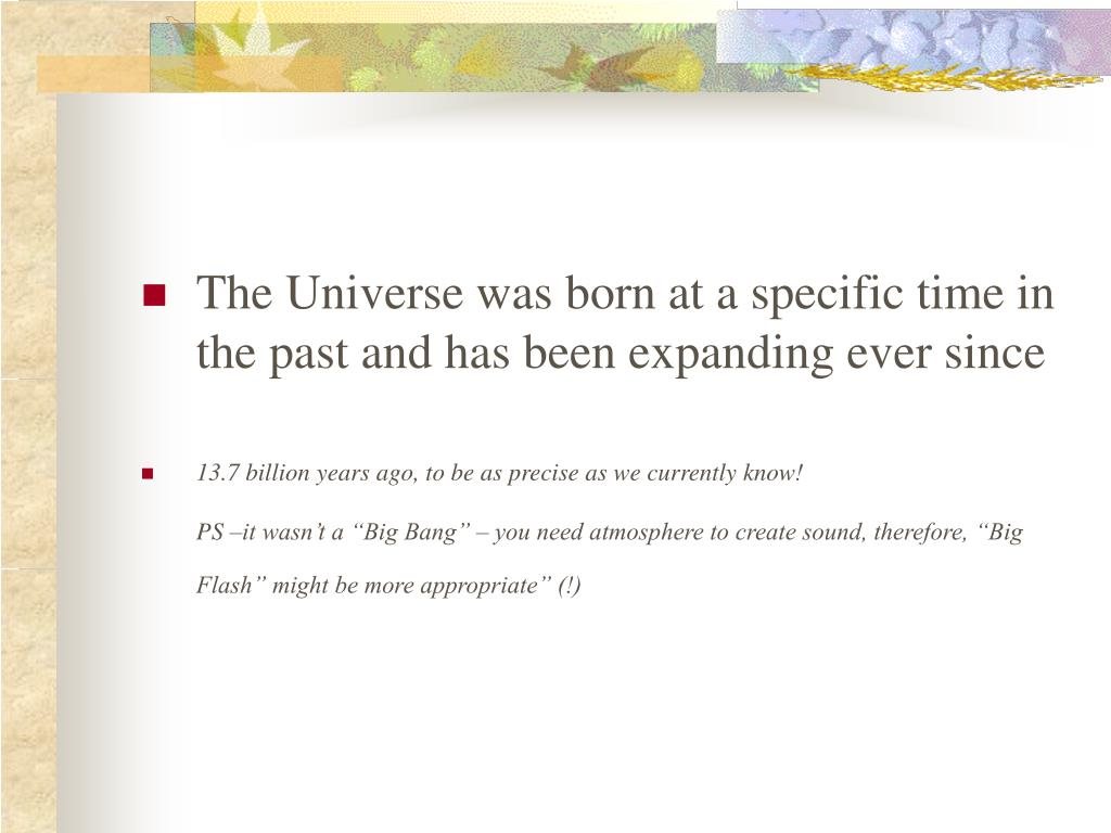 The Universe was born at a specific time in the past and has been expanding ever since