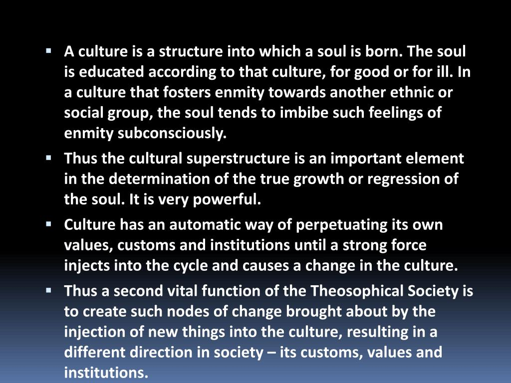 A culture is a structure into which a soul is born. The soul is educated according to that culture, for good or for ill. In a culture that fosters enmity towards another ethnic or social group, the soul tends to imbibe such feelings of enmity subconsciously.
