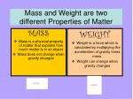 mass and weight are two different properties of matter