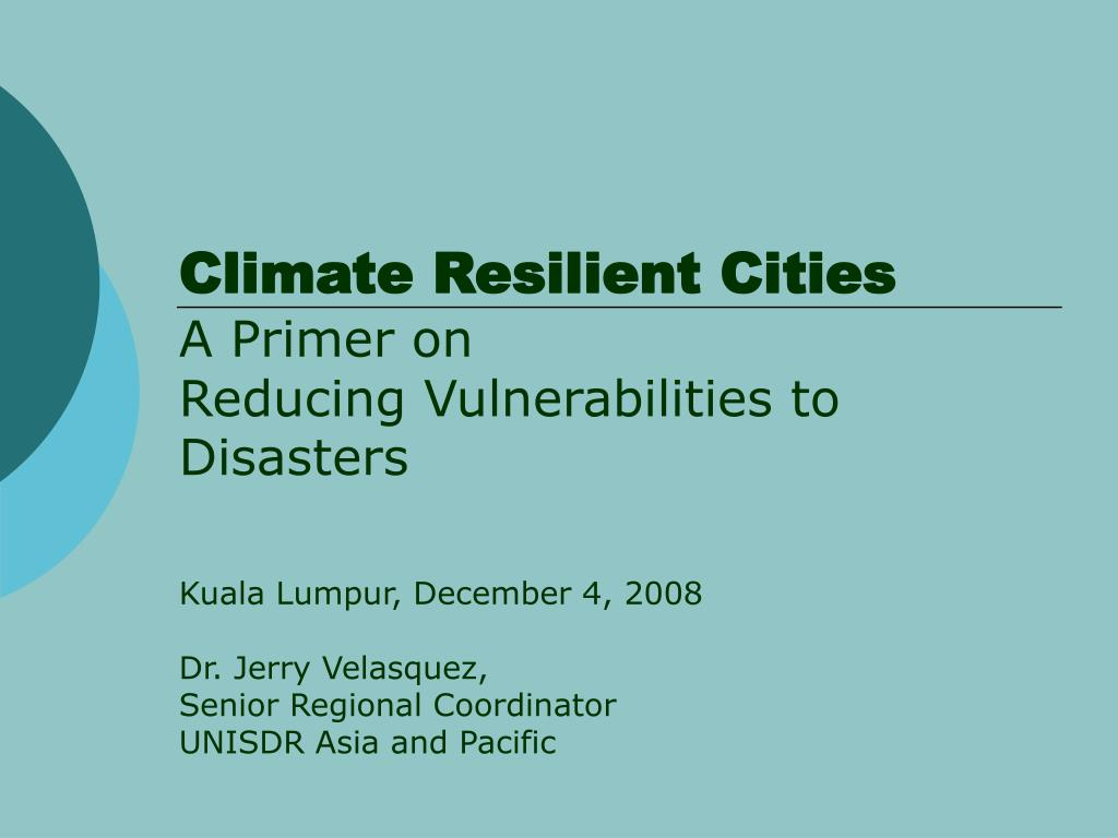 climate resilient cities a primer on reducing vulnerabilities to disasters l.