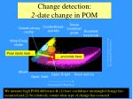 change detection 2 date change in pom