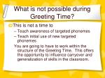 what is not possible during greeting time