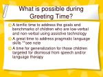 what is possible during greeting time