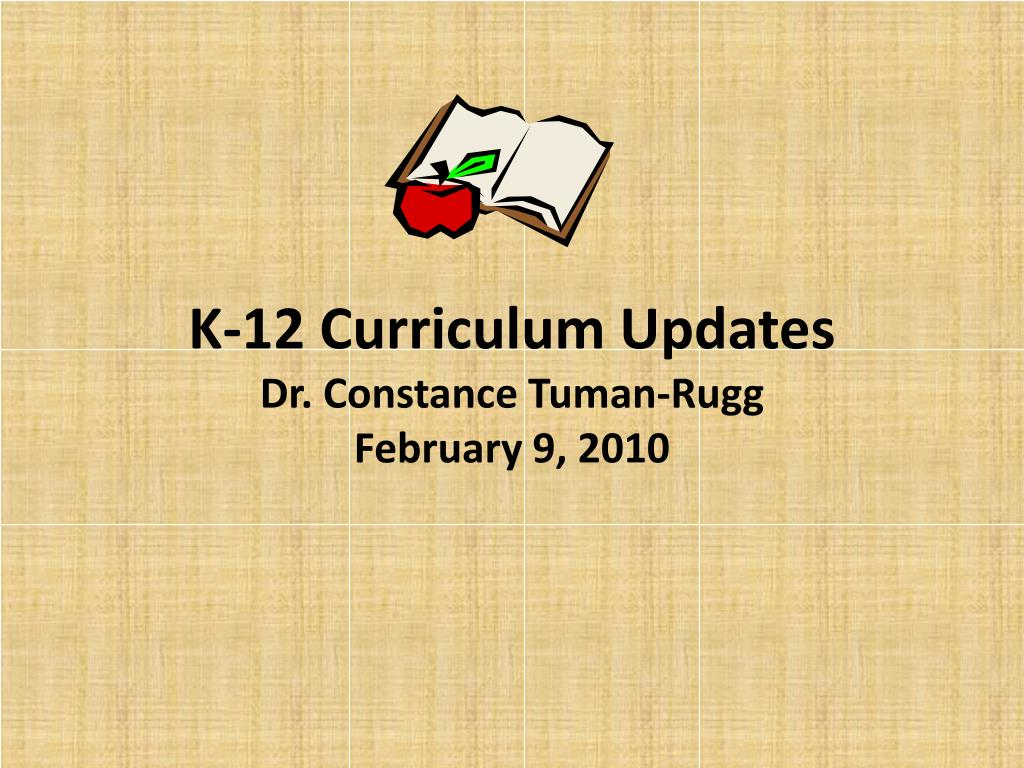 k 12 curriculum updates dr constance tuman rugg february 9 2010 l.