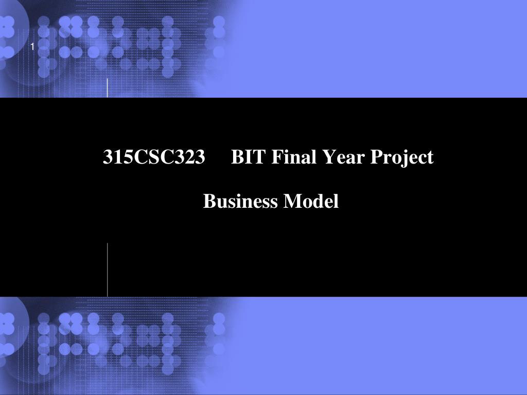 315csc323 bit final year project business model l.