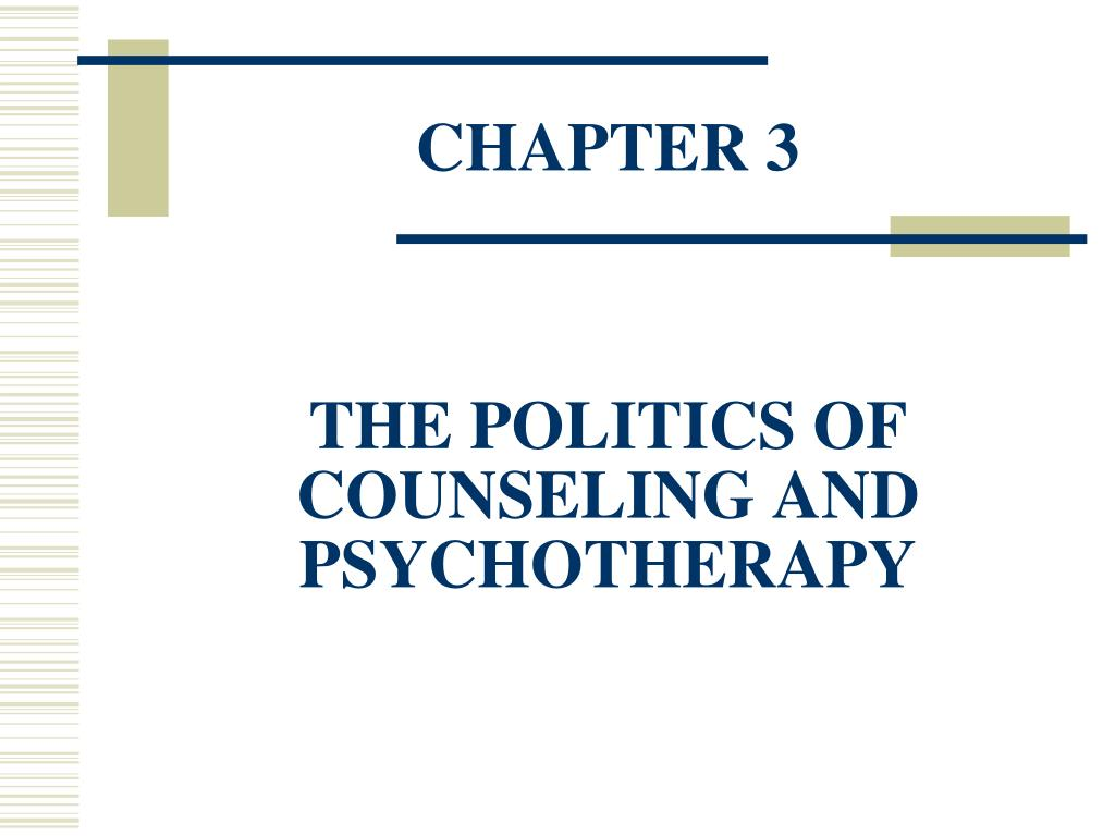 chapter 3 the politics of counseling and psychotherapy l.