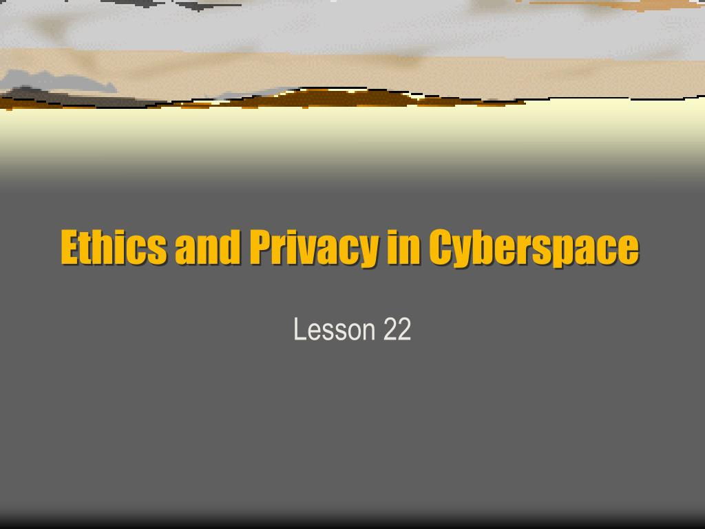 ethics and privacy in cyberspace l.