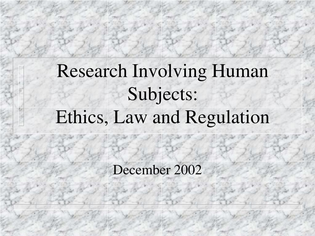 research involving human subjects ethics law and regulation l.
