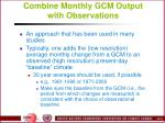 combine monthly gcm output with observations
