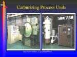 carburizing process units