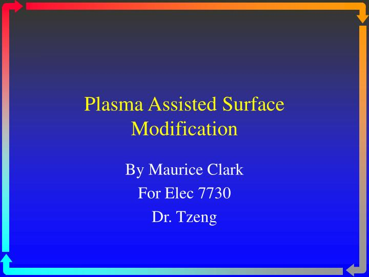 plasma assisted surface modification n.