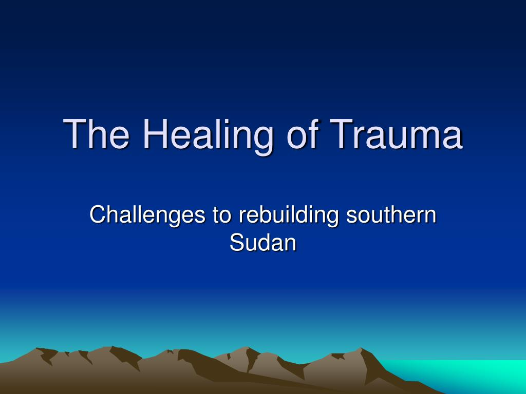 the healing of trauma l.