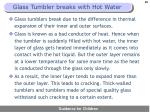 glass tumbler breaks with hot water