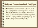 dielectric connections in all gas pipes