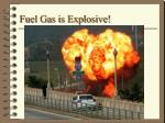 fuel gas is explosive1
