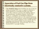 separation of fuel gas pipe from electrically conductive systems