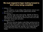 we must respond in hope looking forward to god s story being completed