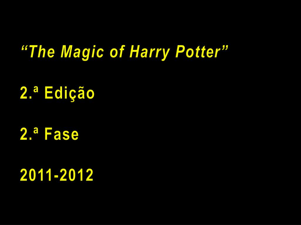 the magic of harry potter 2 edi o 2 fase 2011 2012 l.