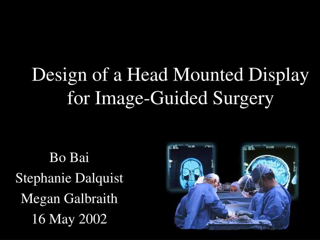 design of a head mounted display for image guided surgery l.