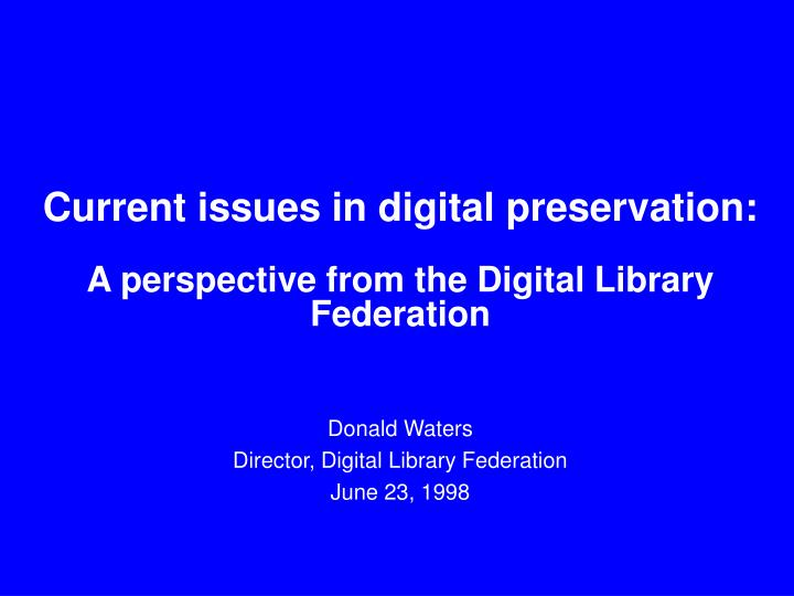 Current issues in digital preservation a perspective from the digital library federation