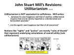 john stuart mill s revisions utilitarianism cont