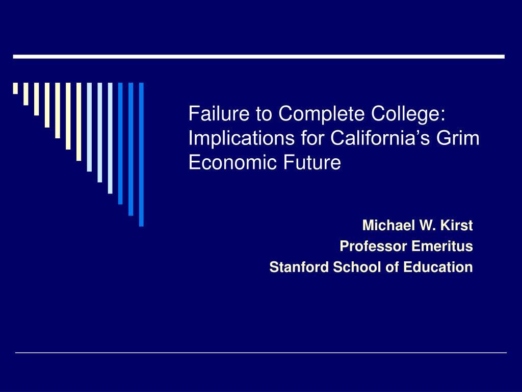 failure to complete college implications for california s grim economic future l.