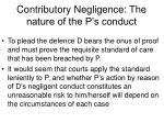 contributory negligence the nature of the p s conduct