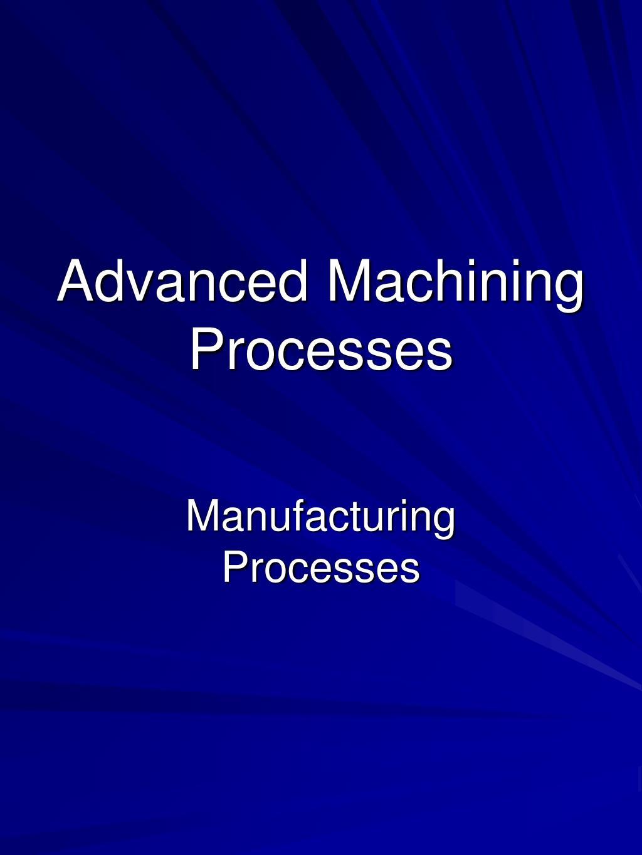 advanced machining processes l.