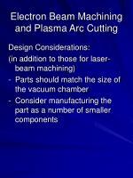 electron beam machining and plasma arc cutting