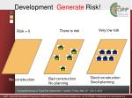 development generate risk