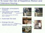 to lower the risk of repetitive motion and intensive keying