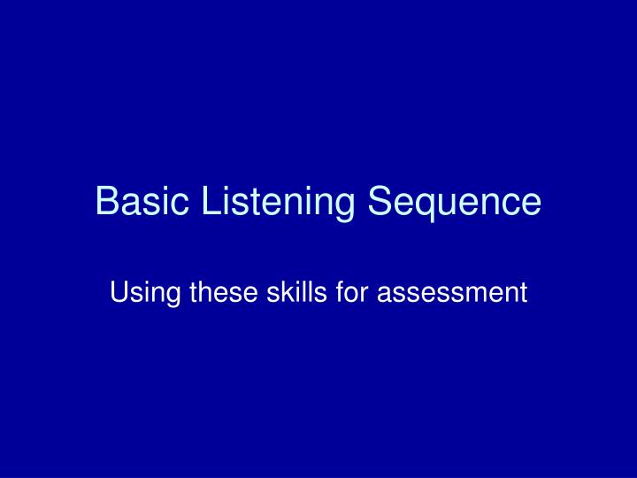 basic listening sequence n.