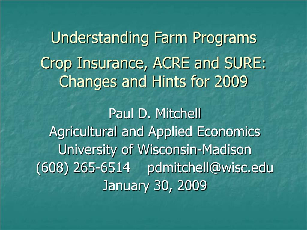 understanding farm programs crop insurance acre and sure changes and hints for 2009 l.