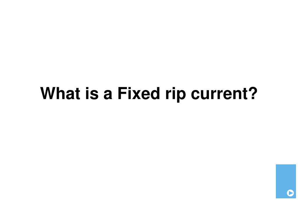 What is a Fixed rip current?