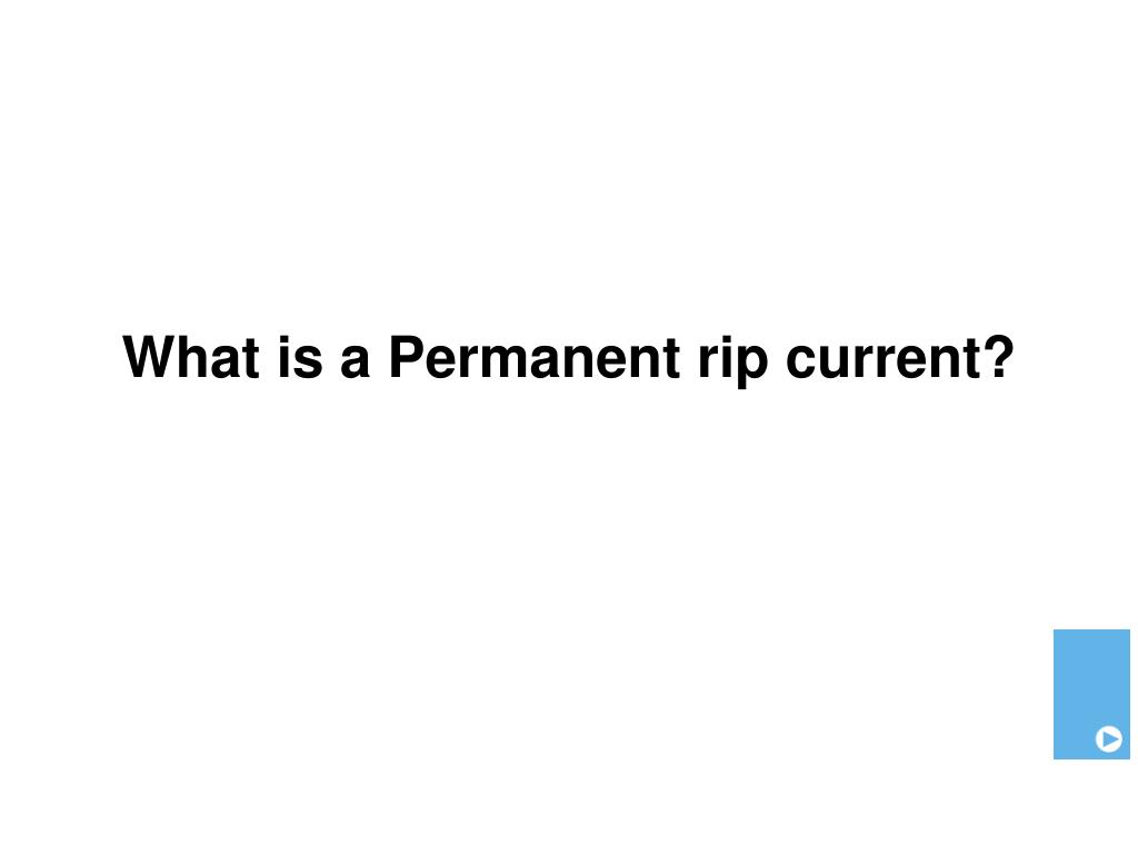 What is a Permanent rip current?