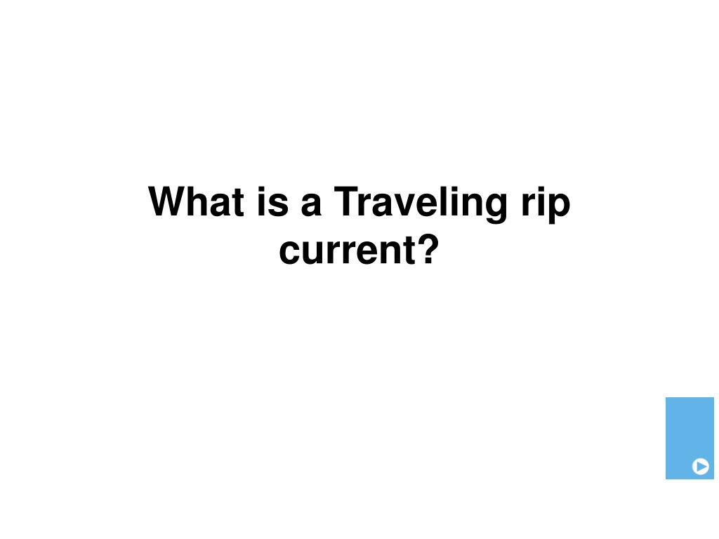 What is a Traveling rip current?